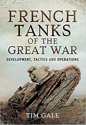 French Tanks of the Great War: Development, Tactics and Operations, New, Dr. Tim