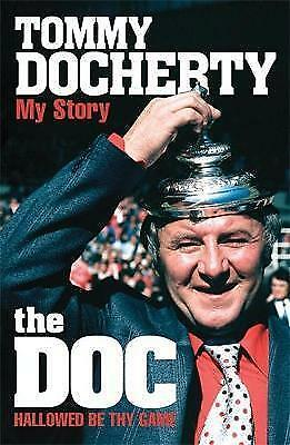 The Doc: My Story: Hallowed be Thy Game by Tommy Docherty (Paperback) New Book