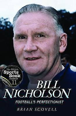 Bill Nicholson: Football's Perfectionist by Brian Scovell (Paperback)