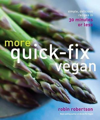 More Quick-Fix Vegan: Simple, Delicious Recipes in 30 Minutes or Less, Robertson