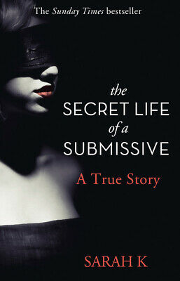 The secret life of a submissive: a true story by Sarah K (Paperback) Great Value