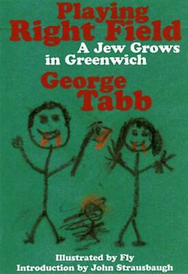 Playing right field: a Jew grows in Greenwich by George Tabb (Paperback /