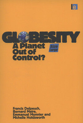 Globesity: a planet out of control? by Francis Delpeuch (Paperback / softback)