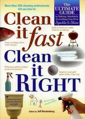 Clean It Fast, Clean It Right : The Ultimate Guide to Making Absolutely Everythi