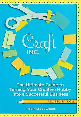 Craft, Inc The Ultimate Guide to Turning Your Creative Hobby into Business, Book