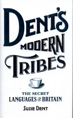 Dent's modern tribes: the secret languages of Britain by Susie Dent (Hardback)