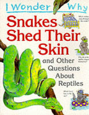 I wonder why snakes shed their skin and other questions about reptiles by