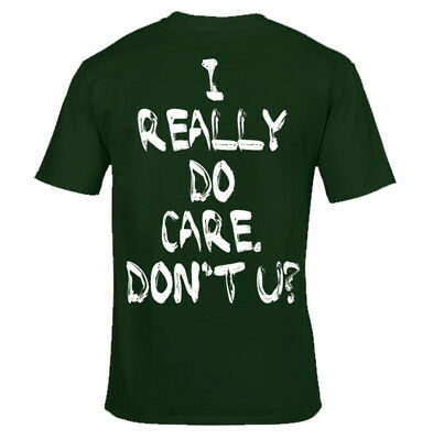 I Really Do Care Don't U T shirt Forest Green