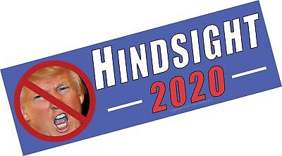 Hindsight 2020 Anti Donald Trump Funny Political Bumper Sticker Decal. You Kn...