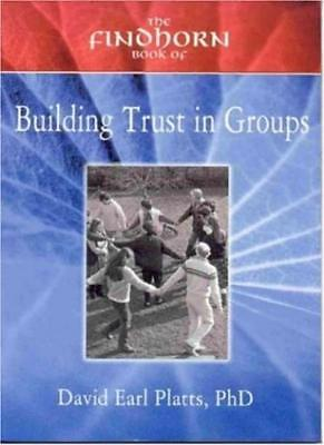 Findhorn Book of Building Trust in Groups By David Earl Platts