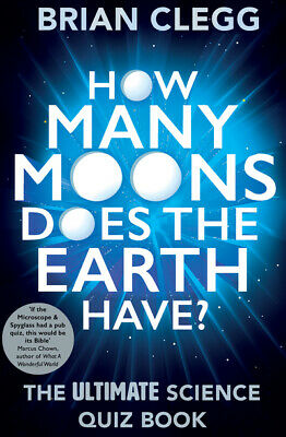 How many moons does the Earth have?: the ultimate science quiz book by Brian