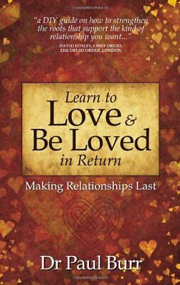 Learn to Love & Be Loved in Return: Making Relationships Last By Paul Burr