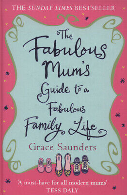 The fabulous mum's guide to a fabulous family life by Grace Saunders (Hardback)