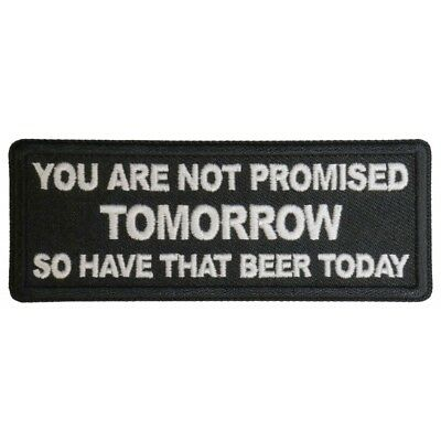 YOU ARE NOT PROMISED TOMORROW SO HAVE THAT BEER TODAY - IRON or SEW ON PATCH