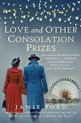 Jamie Ford - Love and Other Consolation Prizes