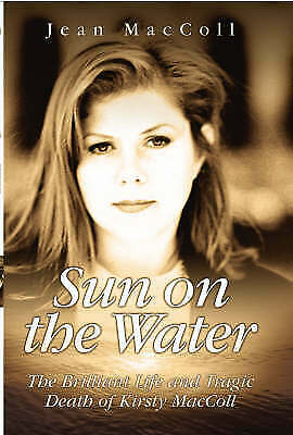 Sun on the Water: The Brilliant Life and Tragic Death of Kirsty MacColl (HB)