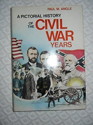 A Pictorial History of the Civil War Years by Angle, Paul M.