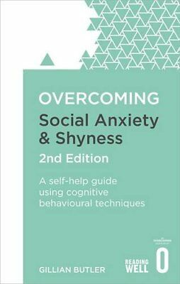 Overcoming Social Anxiety and Shyness, 2nd Edition: A Self-Help Guide Using Cogn