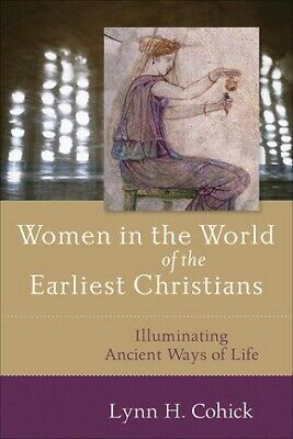 Women in the World of the Earliest Christians: Illuminating Ancient Ways .. NEW