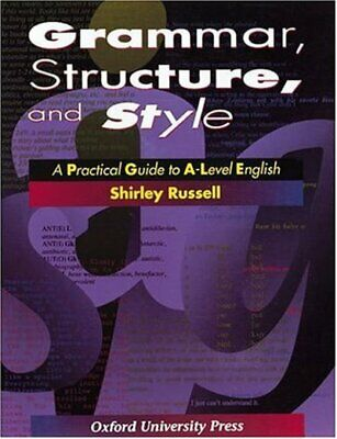 Grammar, structure, and style: a practical guide to A-level English by Shirley