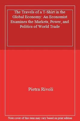 The Travels of a T-Shirt in the Global Economy: An Economist Ex .9780470039205