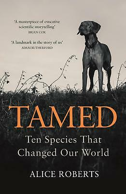 Tamed: Ten Species that Changed our World by Alice Roberts Paperback Book Free S