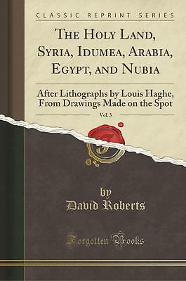 The Holy Land, Syria, Idumea, Arabia, Egypt, and Nubia, Vol. 3 David Roberts