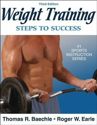 Weight Training (Steps to Success) By Thomas R. Baechle, Roger Earle