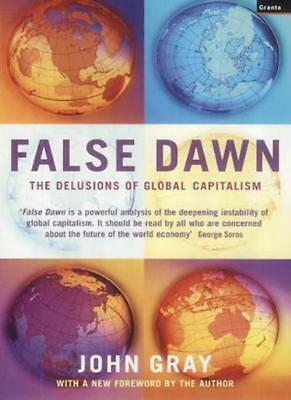 False Dawn: The Delusions of Global Capitalism By John Gray. 9781862075306