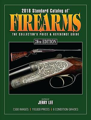2018 Standard Catalog of Firearms: The Collector's Price & Reference Guide by J.