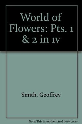 World of Flowers: Pts. 1 & 2 in 1v By Geoffrey Smith