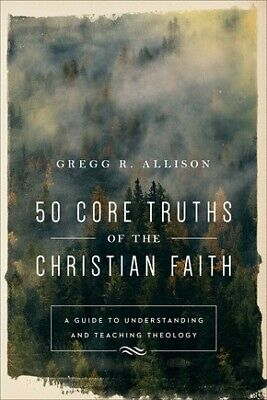 50 Core Truths of the Christian Faith: A Guide to Understanding and Teac .. NEW