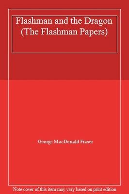 Flashman and the Dragon (The Flashman Papers) By George MacDonald Fraser