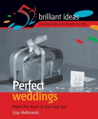 Perfect Weddings: Make the Most of Your Memorable Day (52 Brilliant Ideas) By L