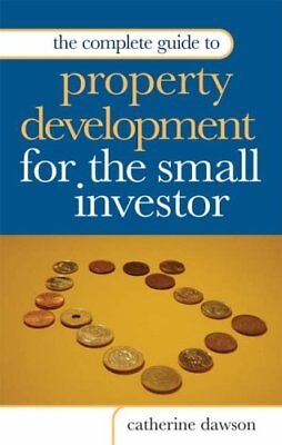 The Complete Guide to Property Development for the Small Invest .9780749446352