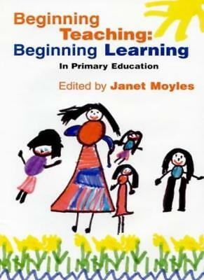 Beginning Teaching: Beginning Learning - In Primary Education By Janet R. Moyle