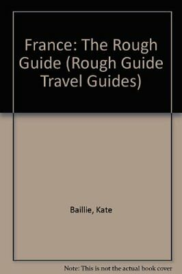 France: The Rough Guide (Rough Guide Travel Guides) By Kate Baillie, Tim Salmon