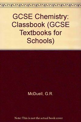 GCSE Chemistry: Classbook (GCSE Textbooks for Schools) By G.R. McDuell