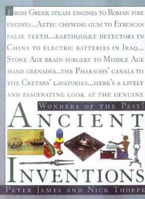 Ancient Inventions (Wonders of the past!) By Peter James, Nick Thorpe