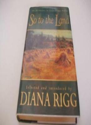 So to the Land...: An Anthology of Countryside Poetry By  Diana Rigg