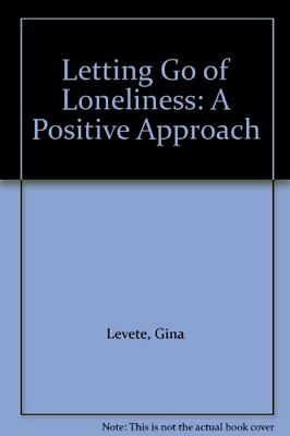 Letting Go of Loneliness: A Positive Approach By Gina Levette