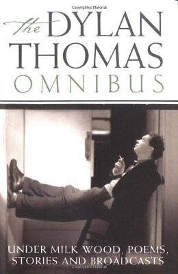 "Dylan Thomas Omnibus: ""Under Milk Wood"", Poems, Stories and Bro .9780753811030"