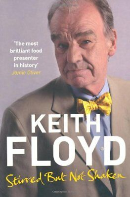 Stirred But Not Shaken: The Autobiography By Keith Floyd. 9780330511582