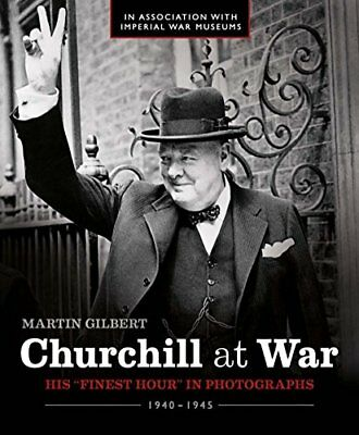 """Churchill at War: His """"Finest Hour"""" in Photographs By Martin Gilbert"""