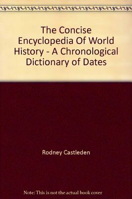 The Concise Encyclopedia Of World History - A Chronological Dictionary of Dates