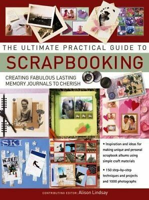 The Ultimate Practical Guide to Scrapbooking: Creating Fabulous .9781844779178