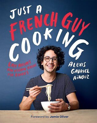 Just a French Guy Cooking Cook Book Easy Recipes Hacks Healthy Eating PREORDER
