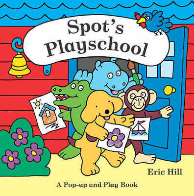Spot's playschool: a pop-up and play book by Eric Hill (Paperback)