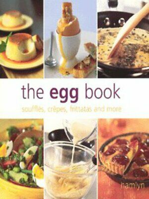 The egg book: Souffles, Crepes, Frittatas and More by Rachel Lawrence