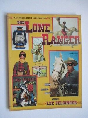 Collector's Reference & Value Guide To The Lone Ranger - Felbinger